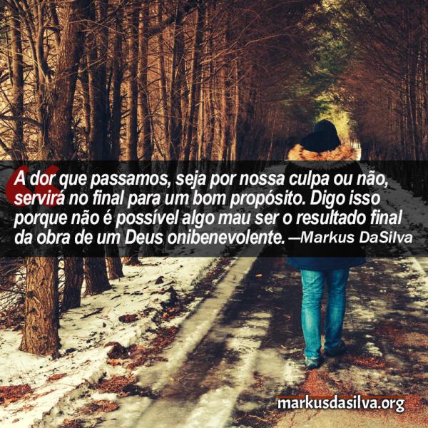 Deus e o Sofrimento (Parte 1) - Por Markus DaSilva - markusdasilva.org