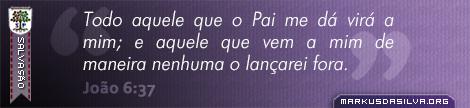 Salvação » João 6:37 » Todo aquele que o Pai me dá virá a mim; e aquele que vem a mim de maneira nenhuma o lançarei fora. | br.markusdasilva.org