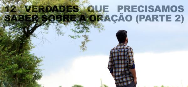 12 Verdades Que Precisamos Saber Sobre A Oração (Parte 2) - br.markusdasilva.org