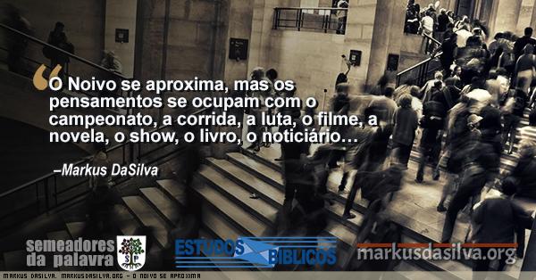 Imagem de pessoas subindo escada com texto sobre o artigo: O Noivo Se Aproxima - Markus DaSilva Mundanismo