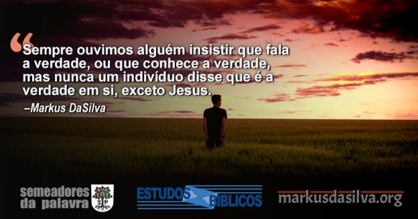 Estudo Bíblico: A Verdade Absoluta (Parte 1) - Existe a Verdade Absoluta? Markus DaSilva