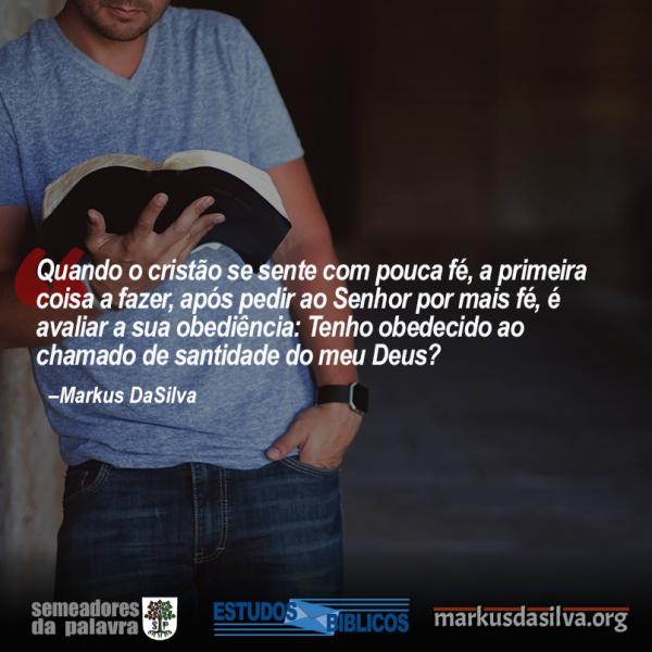 Fé, Obediência, Salvação - Como Aumentar a Fé - Estudo Bíblico Sobre a Fé - Markus DaSilva