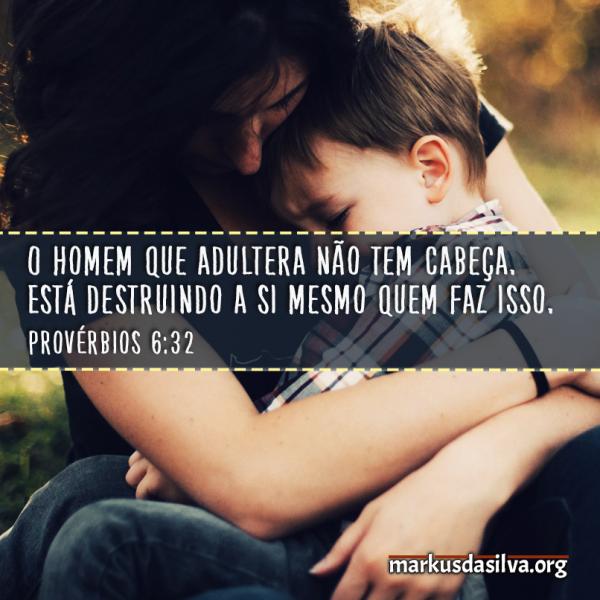 Santidade » Provérbios 6:32 » A loucura do adultério... O homem que comete adultério não tem entendimento; destrói-se a si mesmo, quem assim procede.