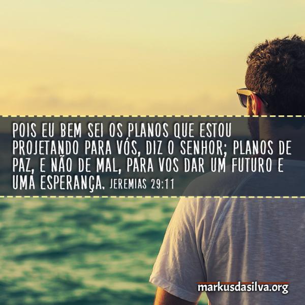 Esperança » Jeremias 29:11 » Pois eu bem sei os planos que estou projetando para vós, diz o Senhor; planos de paz, e não de mal, para vos dar um futuro e uma esperança.