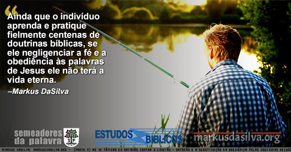 Homen pescando numa linda manha com Estudo Bíblico Estudo Bíblico - (Parte 5) As 12 Táticas de Satanás Contra o Cristão - Satanás e a Substituição da Obediência Pelas Doutrinas Secundárias - Markus DaSilva