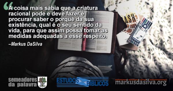 Estudo Bíblico: O Sentido da Vida - O Objetivo Último - Markus DaSilva
