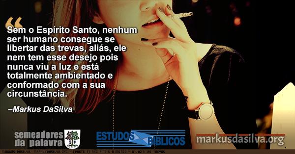 Foto de uma mulher fumando com Estudo Bíblico - (Parte 1) Não Ameis o Mundo - A Luz e as Trevas - Markus DaSilva