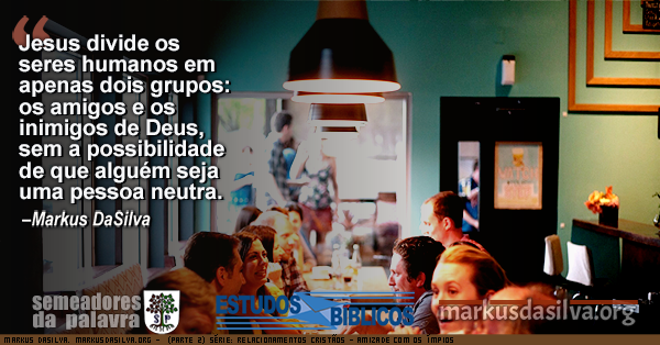 Foto de um restaurante com muitas pessoas conversando. Ilustração do texto: Estudo Bíblico (PARTE 2) SÉRIE: RELACIONAMENTOS CRISTÃOS – AMIZADE COM OS ÍMPIOS Markus DaSilva