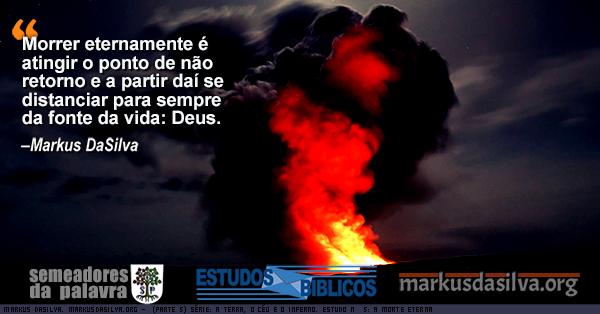 Foto de um vulcao em erupcao Estudo Bíblico (Parte 5) Série: A Terra, o Céu e o Inferno. Estudo Nº 5: A Morte Eterna por Markus DaSilva
