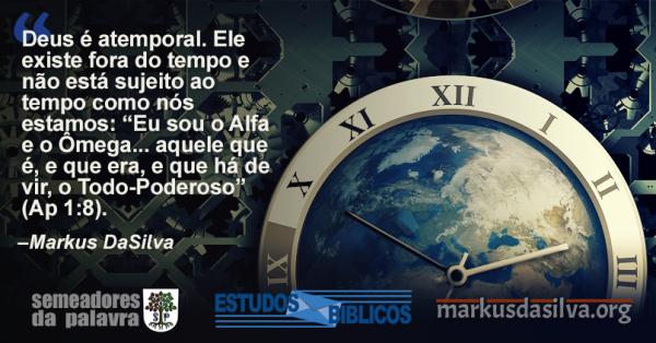 (Parte 3) Série: O Mundo Está Passando. Estudo Nº 3: Deus e o Tempo por Markus DaSilva