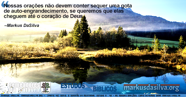 Lago refletindo árvores e gramado com uma montanha ao fundo, na imagem o texto: Nossas orações não devem conter sequer uma gota de auto-engrandecimento, se queremos que elas cheguem até o coração de Deus.